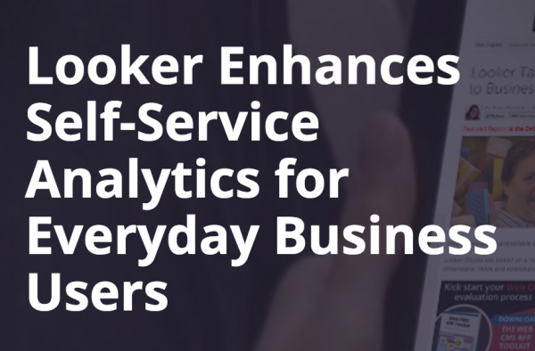 Looker Enhances Self-Service Analytics for Everyday Business Users