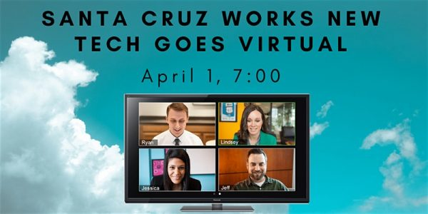 Santa Cruz New Tech Goes Virtual (and Free) on April 1
