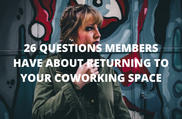 26 Questions Members Have About Returning to Your Coworking Space