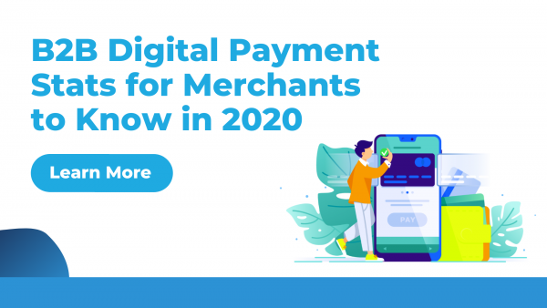B2B Digital Payments Stats for Merchants to Know in 2020